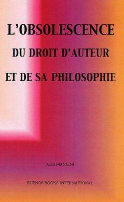 L'Obsolescence Du Droit D'Auteur Et de Sa Philosophie 9782915495171