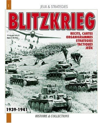 La Blitzkrieg, Mythe Ou Realite?: Recits, Cartes, Organigrammes, Strategies, Tactiques, Jeux 9782915239522