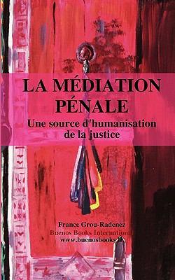La Mediation Penale, Une Source D'Humanisation de La Justice 9782915495706
