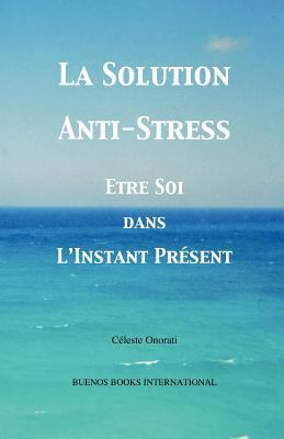 La Solution Anti-Stress: Etre Soi Dans L'Instant Present 9782915495249