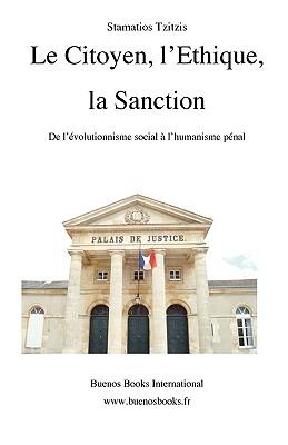Le Citoyen, L'Ethique, La Sanction, de L'Evolutionnisme Social A L'Humanisme Penal 9782915495553