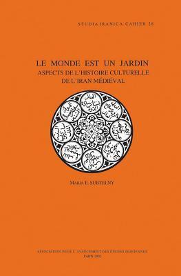 Le Monde Est Un Jardin Aspects de L'Histoire Culturelle de L'Iran Medieval 9782910640149