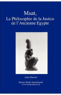 Maat, La Philosophie de La Justice de L'Ancienne Egypte 9782915495294