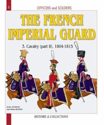 Officers and Soldiers of the French Imperial Guard Volume 3