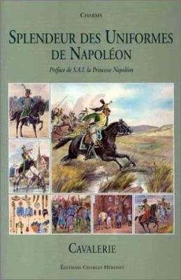 Splendeur Des Uniformes de Napoleon: Cavalry 9782914417075