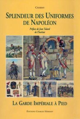 Splendeur Des Uniformes de Napoleon: La Guard Imperial A Pied 9782914417099