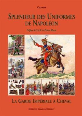 Splendeur Des Uniformes de Napoleon: La Guard Imperial A Cheval 9782914417105