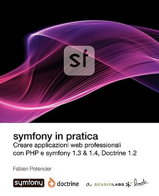 Symfony in Pratica 1.3 & 1.4 (Doctrine) 9782918390244