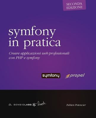 Symfony in Pratica - Propel - Seconda Edizione 9782918390091