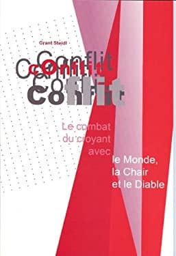 Conflit: Le Combat Du Croyant Avec le Monde, la Chair Et le Diable 9782921905039