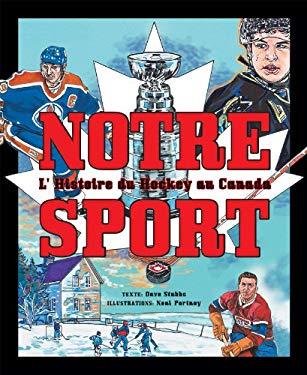 Notre Sport: L'Histoire Du Hockey Au Canada 9782922435115