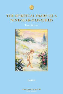 The Spiritual Diary of a Nine-Year-Old Child: True Stories - Kasara