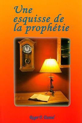 Une Esquisse de la Prophetie = An Outline of the Prophecy 9782921905077