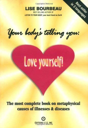 Your Body's Telling You: Love Yourself!: The Most Complete Book on Metaphysical Causes of Illnesses & Diseases 9782920932173