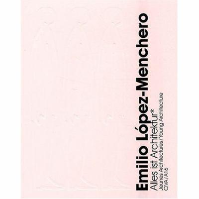 Emilio Lopez-Menchero: Alles Ist Architektur 9782930391311