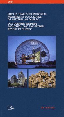 Sur les Traces Du Montreal Moderne Et Du Domaine de L'Esterel Au Quebec/Discovering Modern Montreal And The Esterel Resort In Quebec 9782930391281