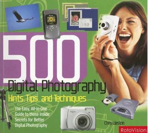 500 Digital Photography Hints, Tips and Techniques: The Easy, All-In-One Guide to Those Inside Secrets for Better Digital Photography 9782940378043