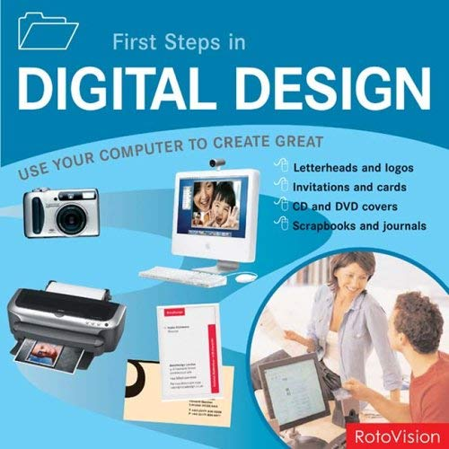 First Steps in Digital Design: Use Your Computer to Create Great Letterheads and Logos, Invitations and Cards, Brochures and Flyers, Web Sites and Mu 9782940361113