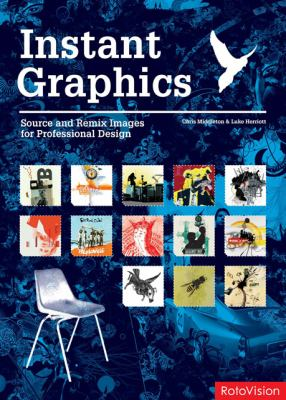 Instant Graphics: Source and Remix Images for Professional Design 9782940361496
