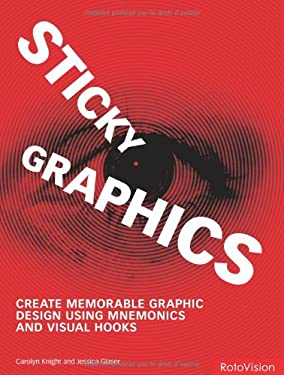 Sticky Graphics: Create Memorable Graphic Design Using Mnemonics and Visual Hooks 9782940361267