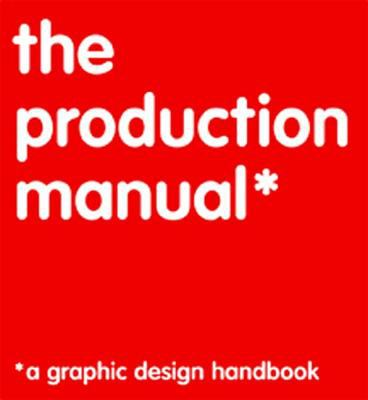 The Production Manual: A Graphic Design Handbook 9782940373635