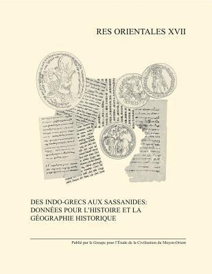 Des Indo-Grecs Aux Sassanides: Donnees Pour L'Histoire Et La Geographie Historique