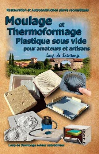 Moulage Et Thermoformage Plastique Sous Vide Pour Amateurs Et Artisans 9782952964883