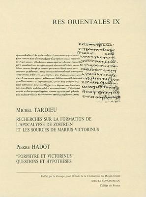 Recherches Sur la Formation de L'Apocalypse de Zostrien Et les Sources de Marius Victorinus 9782950826633