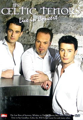 The Celtic Tenors: Live in Concert
