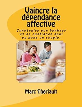 Vaincre la dpendance affective: Construire son bonheur et sa confiance seul ou en couple. (French Edition)