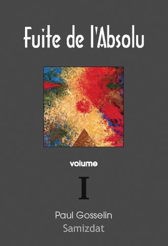 Fuite de L'Absolu: Observations Cyniques Sur L'Occident Postmoderne Volume I 9782980777417