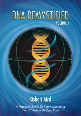 DNA Demystified, Volume 1: A Practical Guide to Reprogramming the 13 Helixes at Zero Point 9782980744129