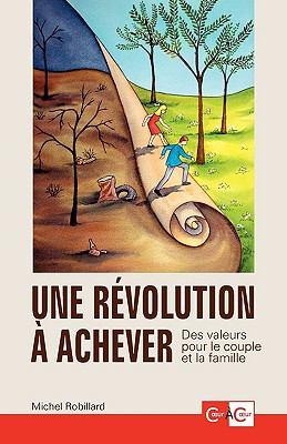 Une Rvolution Achever - Des Valeurs Pour Le Couple Et La Famille 9782981101105