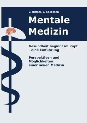 Mentale Medizin. Gesundheit Beginnt Im Kopf - Eine Einf Hrung 9783000157028