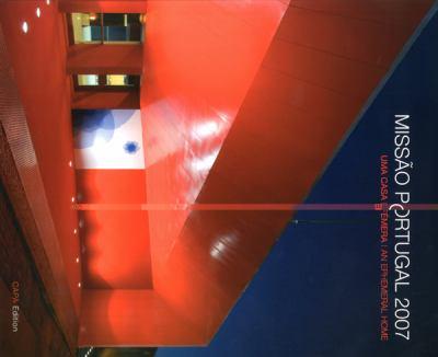 Missao Portugal 2007: Una Casa Efemera: Instalacoes Permanentes Para A Presidencia Portuguesa Da Uniao Europeia No Pavilhao Atlantic, Em Lis 9783000245619