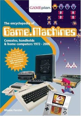 The Encyclopedia of Game Machines: Consoles, Handhelds & Home Computers 1972-2005 9783000153594