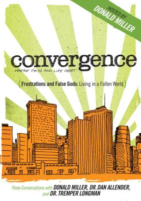 Convergence: Frustration and False Gods: Living in a Fallen World