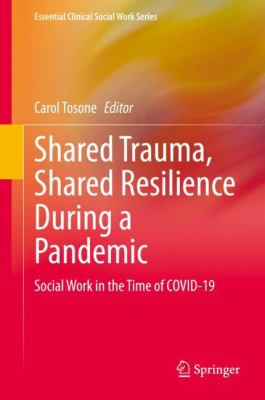 Shared Trauma, Shared Resilience During a Pandemic: Social Work in the Time of COVID-19 (Essential Clinical Social Work Series)