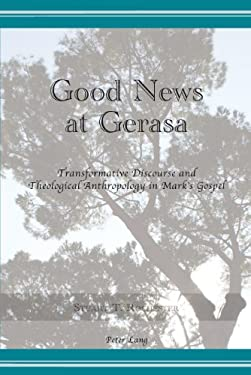 Good News at Gerasa: Transformative Discourse and Theological Anthropology in Mark's Gospel