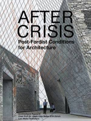 Architectural Papers V: After Crisis: Post-Fordist Conditions for Architecture 9783037782309
