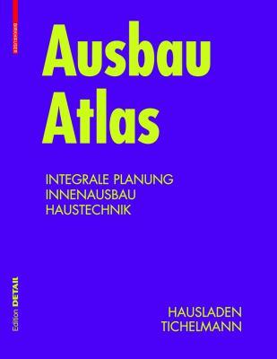 Ausbau Atlas: Integrale Planung, Innenausbau, Haustechnik 9783034601344