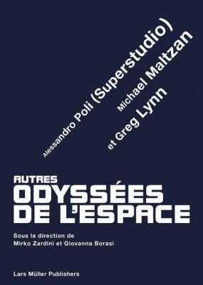 Autres Odyssa(c)Es de La (TM)Espace: Greg Lynn, Michael Maltzan Et Alessandro Poli 9783037781944