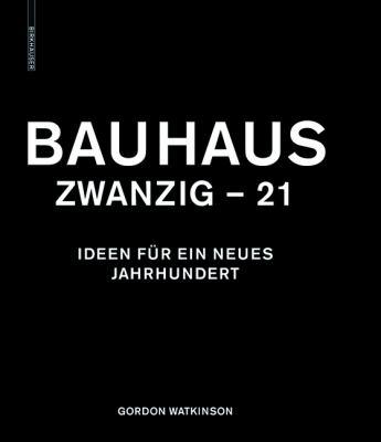 Bauhaus Zwanzig - 21: Ideen Fur ein Neues Jahrhundert 9783034600552