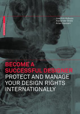 Become Successful Designer: Protect and Manage Your Design Rights Internationally 9783034601016