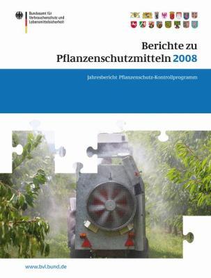 Berichte Zu Pflanzenschutzmitteln 2008: Jahresbericht 2008 9783034602570