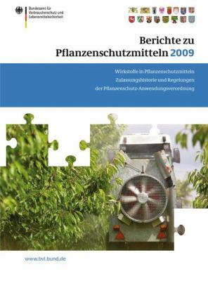 Berichte Zu Pflanzenschutzmitteln 2009: Wirkstoffe in Pflanzenschutzmitteln; Zulassungshistorie Und Regelungen Der Pflanzenschutz-Anwendungsverordnung 9783034800280