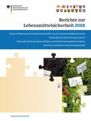 Berichte Zur Lebensmittelsicherheit 2008: Bericht Zur Amtlichen Futtermittelkontrolle; Pflanzenschutzmittelruckstande; Nationaler Ruckstandskontrollpl 9783034602044