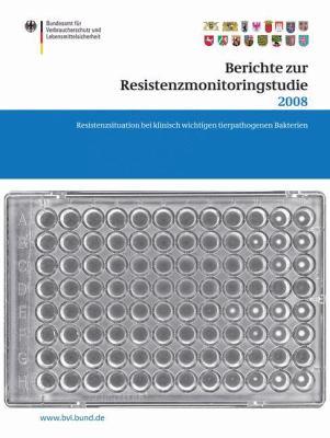 Berichte Zur Resistenzmonitoringstudie 2008: Resistenzsituation Bei Klinisch Wichtigen Tierpathogenen Bakterien Berichte Gem 77 ABS. 3 AMG