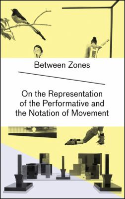 Zwischenzonen/Between Zones: Uber die Reprasentation Des Performativen Und die Notation Von Bewegung/On The Representation Of The Performative And 9783037641255