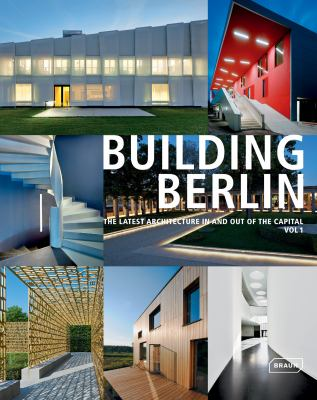 Building Berlin Vol 1.: The Latest Architecture in and Out of the Capital 9783037681183